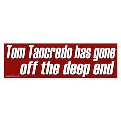 Tom Tancredo has gone off the deep end