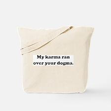 My karma ran over your dogma. Tote Bag