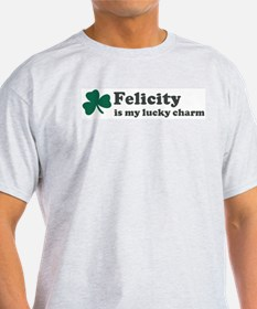 Felicity is my lucky charm T-Shirt