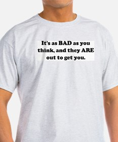 It's as BAD as you think, and T-Shirt