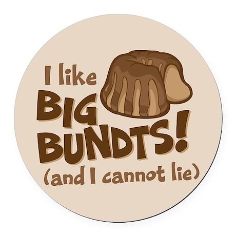 I like BIG BUNDTS Round Car Magnet