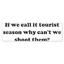 If we call it tourist season Bumper Bumper Sticker