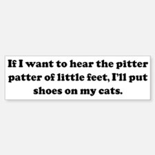 If I want to hear the pitter Bumper Bumper Bumper Sticker
