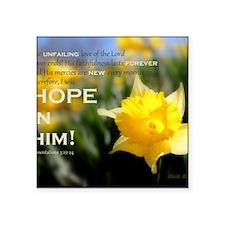 """Hope In Him Square Sticker 3"""" x 3"""""""