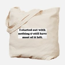 I started out with nothing &  Tote Bag