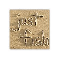 "just fish Square Sticker 3"" x 3"""