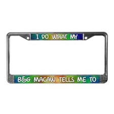 Do what Blue and Gold Macaw License Plate Frame