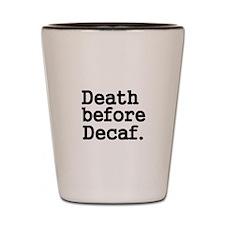 Death before Decaf Shot Glass