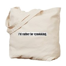 I'D RATHER BE VYNOKKING. Tote Bag