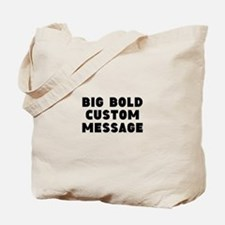Big Bold Custom Message Tote Bag