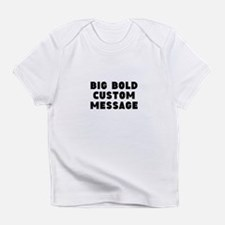 Big Bold Custom Message Infant T-Shirt