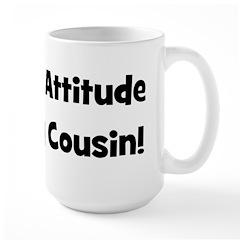 Attitude From Cousin - Black Large Mug