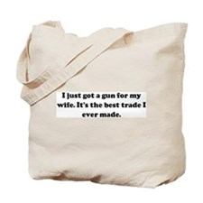I just got a gun for my wife. Tote Bag