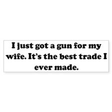 I just got a gun for my wife. Bumper Bumper Sticker