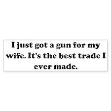 I just got a gun for my wife. Bumper Car Sticker