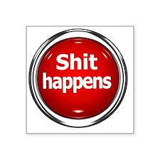 """z-button-shit-happens Square Sticker 3"""" x 3"""""""