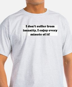 I don't suffer from insanity, T-Shirt