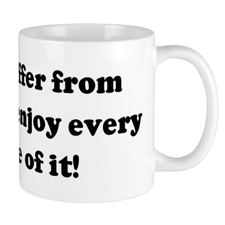 I don't suffer from insanity, Mug
