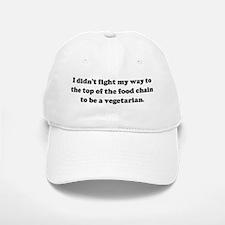 I didn't fight my way to the Baseball Baseball Cap