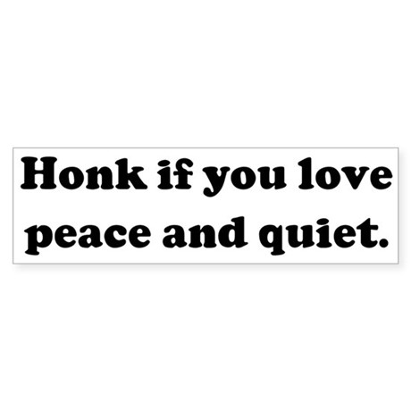 Honk if you love peace and qu Bumper Sticker