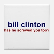 Bill Clinton: Has He Screwed  Tile Coaster