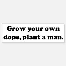 Grow your own dope, plant a m Bumper Bumper Bumper Sticker