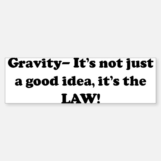 Gravity- It's not just a good Bumper Bumper Bumper Sticker