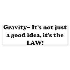 Gravity- It's not just a good Bumper Bumper Sticker
