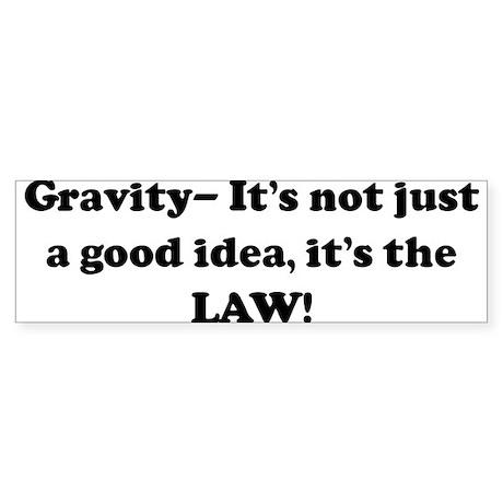 Gravity- It's not just a good Bumper Sticker