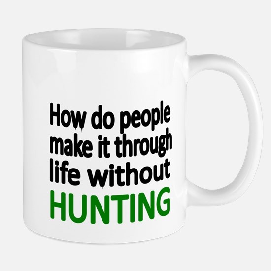 How do people make it through life without HUNTIN