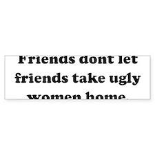 Friends dont let friends take Bumper Bumper Stickers