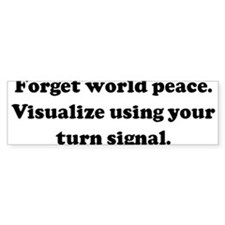 Forget world peace. Visualize Bumper Bumper Stickers