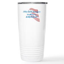 Will Not Apologize Travel Mug