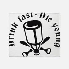 Drink fast 1C Throw Blanket