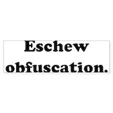 Eschew obfuscation. Bumper Bumper Sticker