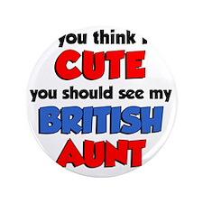 """Think Im Cute British Aunt 3.5"""" Button"""