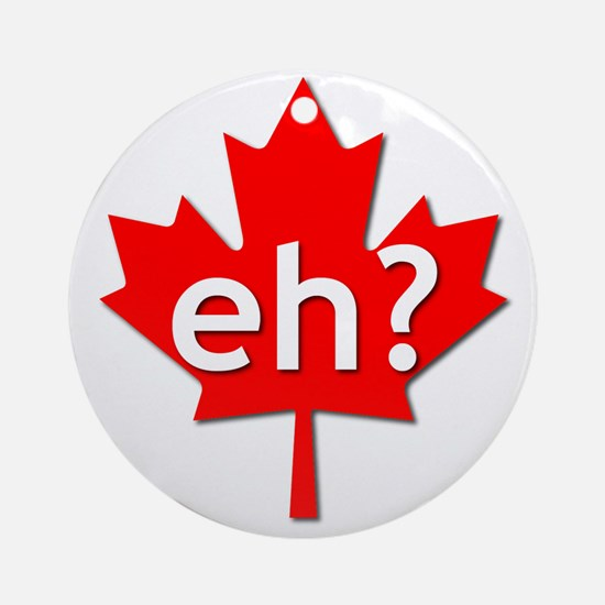 Canadian eh? Ornament (Round)