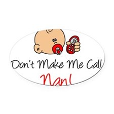 Dont Make Me Call Nan Oval Car Magnet