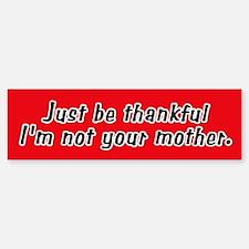Not Your Mother Bumper Bumper Bumper Sticker