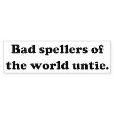 Bad spellers of the world unt Bumper Bumper Bumper Sticker