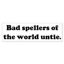 Bad spellers of the world unt Bumper Car Sticker