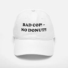 BAD COP! - NO DONUT!!! Baseball Baseball Cap