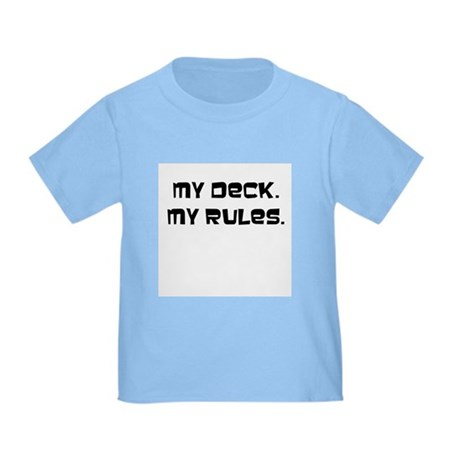 My Deck My Rules Toddler T-Shirt
