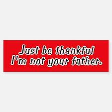 Not Your Father Bumper Bumper Bumper Sticker