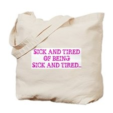 Sick and Tired Tote Bag