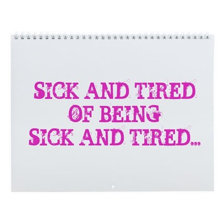 Sick and Tired Wall Calendar