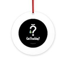 No Fracking - Got Fracking? - lg bu Round Ornament