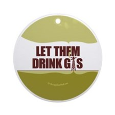 No Fracking - Let Them Drink Gas -  Round Ornament