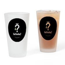 No Fracking - Got Fracking? - sml b Drinking Glass