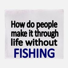 How do people make it through life without FISHIN